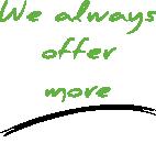 we always offer more